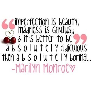 imperfection-is-beauty-madness-is-genius-beauty-quote